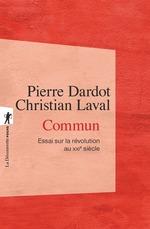 Commun ; essai sur la révolution au XXIe siècle  - Pierre Dardot - Christian LAVAL