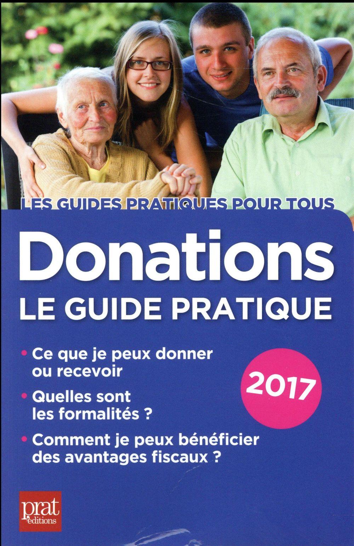 Donations ; le guide pratique (édition 2017)