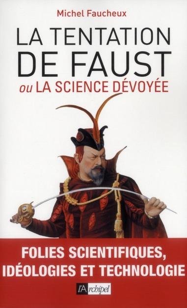 La tentation de Faust ou la science dévoyée ; savants fous, idéologies et technologie