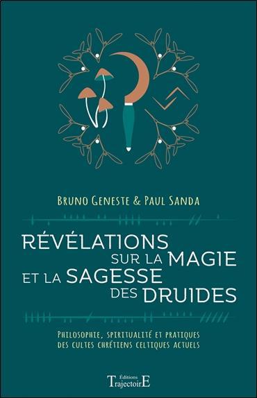 Révélations sur la magie et la sagesse des druides ; philosophie, spiritualité et pratiques des cultes chrétiens celtiques actuels