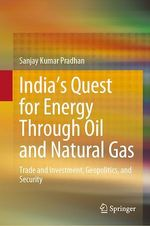 India´s Quest for Energy Through Oil and Natural Gas  - Sanjay Kumar Pradhan