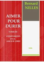 AIMER POUR DURER TOME III Confessions d'un amour libre  - BERNARD NILLES
