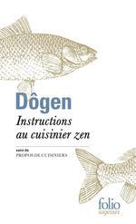 Instructions au cuisinier zen ; propos de cuisiniers
