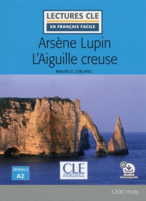 Arsène Lupin l'aiguille creuse - Niveau 2/A2 - Lecture CLE en français facile - Ebook