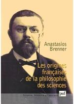 Les origines francaises de la philosophie des sciences  - Anastasios Brenner