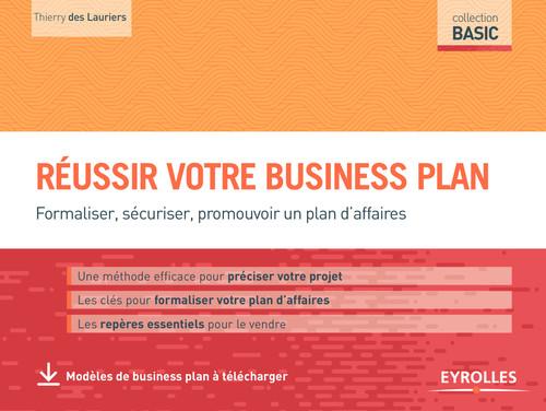 Réussir votre business plan ; formaliser, sécuriser, promouvoir un plan d'affaires