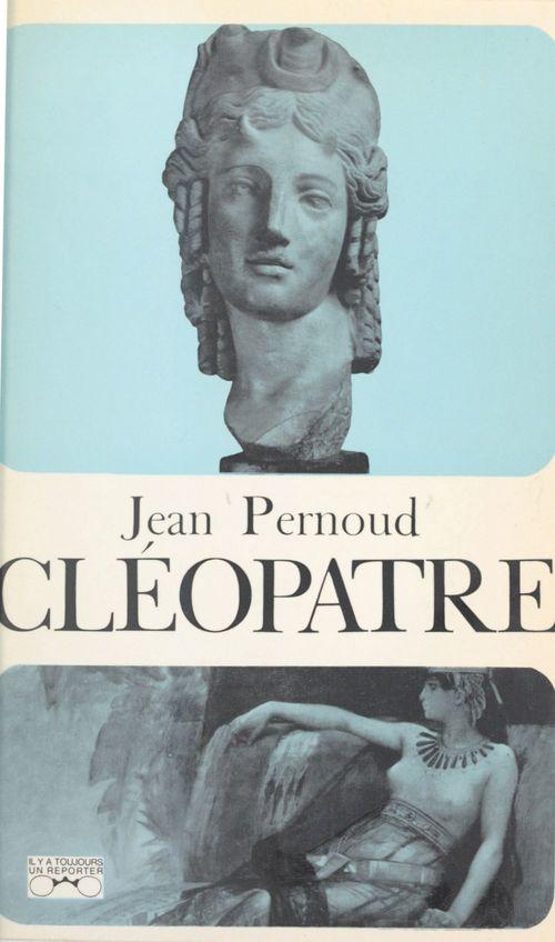 Cléopâtre  - Jean Pernoud