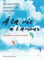 À la vie à l'amour  - Marie-Axelle Clermont - Clémentine le Guern - Camille Canard
