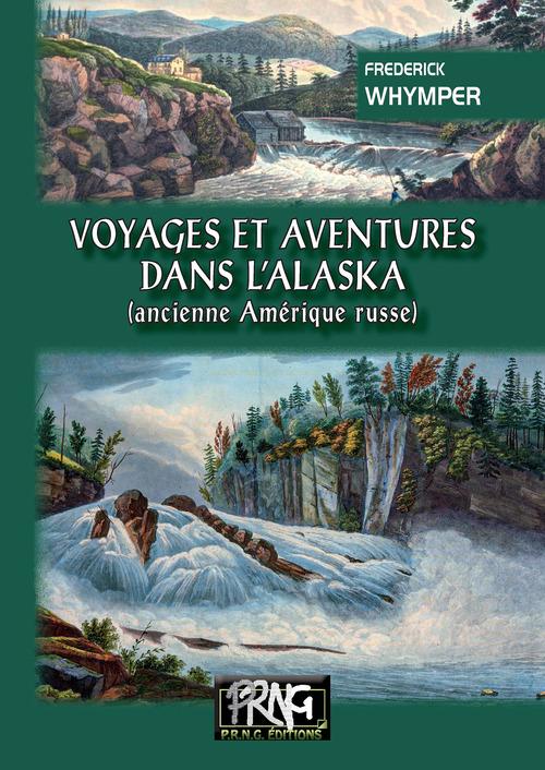 Voyages et Aventures dans l'Alaska (ancienne Amérique russe)  - Frederick Whymper  - Yann Dargent