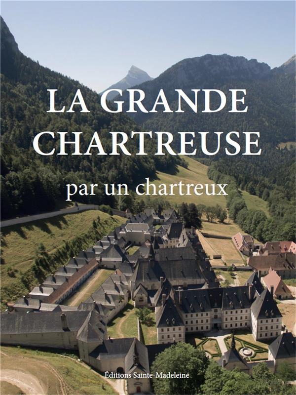 LA GRANDE CHARTREUSE  -  PAR UN CHARTREUX