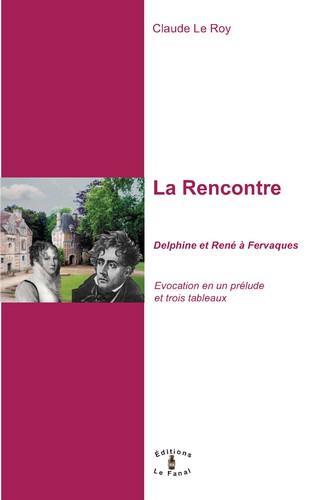La rencontre ; Delphine et René à Fervaques ; évocation en un prélude et trois tableaux