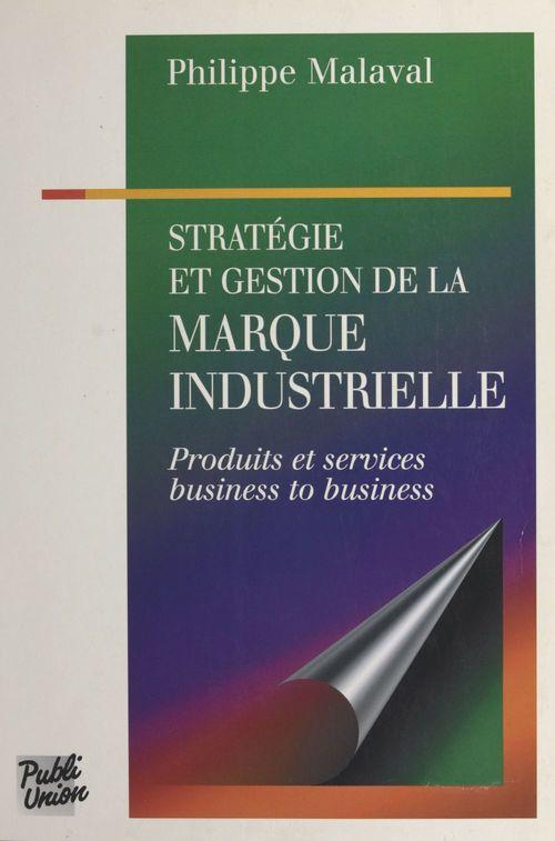 Stratégie et gestion de la marque industrielle : produits et services, business to business