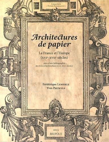 études renaissantes t.11 ; architectures de papier : la France et l'Europe (XVIe-XVIIe siècles)