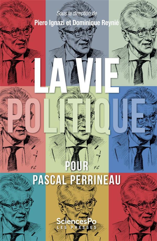 La vie politique ; textes en l'honneur de Pascal Perrineaau
