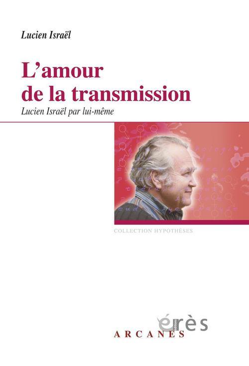 L'amour de la transmission ; Lucien Israël par lui-même