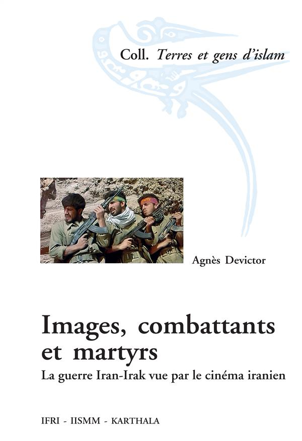 Images, combattants et martyrs ; la guerre Iran-Irak vue par le cinéma iranien