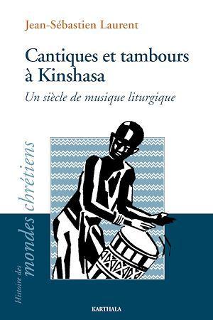 Cantiques et tambours à Kinshasa  - Jean-Sébastien Laurent