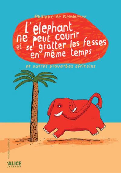 L'éléphant ne peut courir et se gratter les fesses en même temps ; et autre proverbes africains