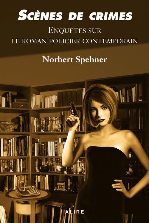 Scènes de crimes ; enquêtes sur le roman policier contemporain