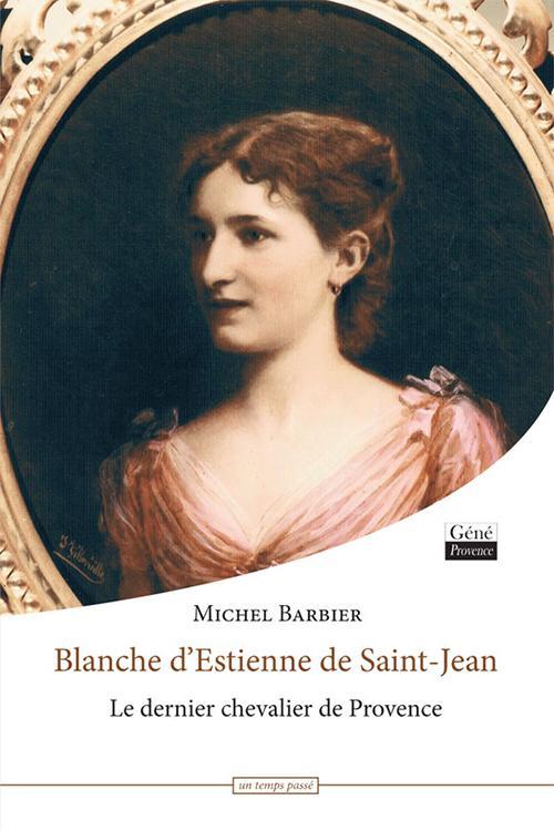 Blanche d'Estienne de Saint-Jean ; le dernier chevalier de Provence