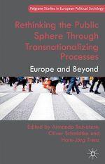 Rethinking the Public Sphere Through Transnationalizing Processes  - A. Salvatore - O. Schmidtke - H. Trenz