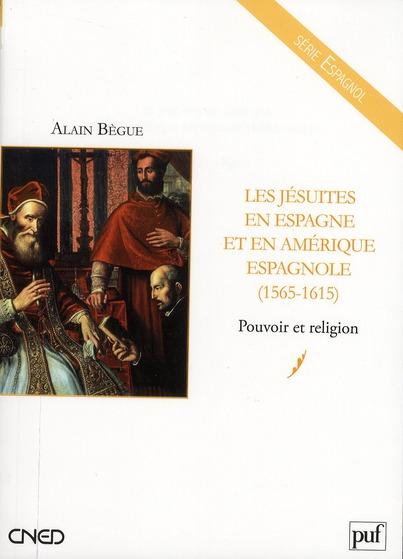 Les Jesuites En Espagne Et En Amerique Espagnole (1565-1615) ; T.1 Pouvoir Et Religion