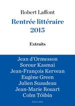 Extraits Rentrée littéraire Robert Laffont 2015  - Jean-Marie ROUART - Colm TÓIBÍN - Julien SUAUDEAU - Eugène GREEN - Jean d'Ormesson - Sorour KASMAÏ - Jean-François Kervéan
