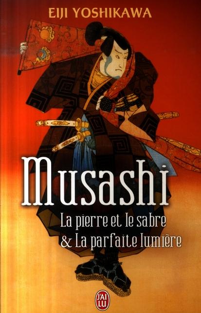 Musashi ; La Pierre Et Le Sabre & La Parfaite Lumiere