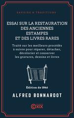 Essai sur la restauration des anciennes estampes et des livres rares - Traité sur les meilleurs procédés à suivre pour réparer,   - Alfred Bonnardot