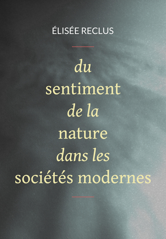 Du sentiment de la nature dans les sociétés modernes