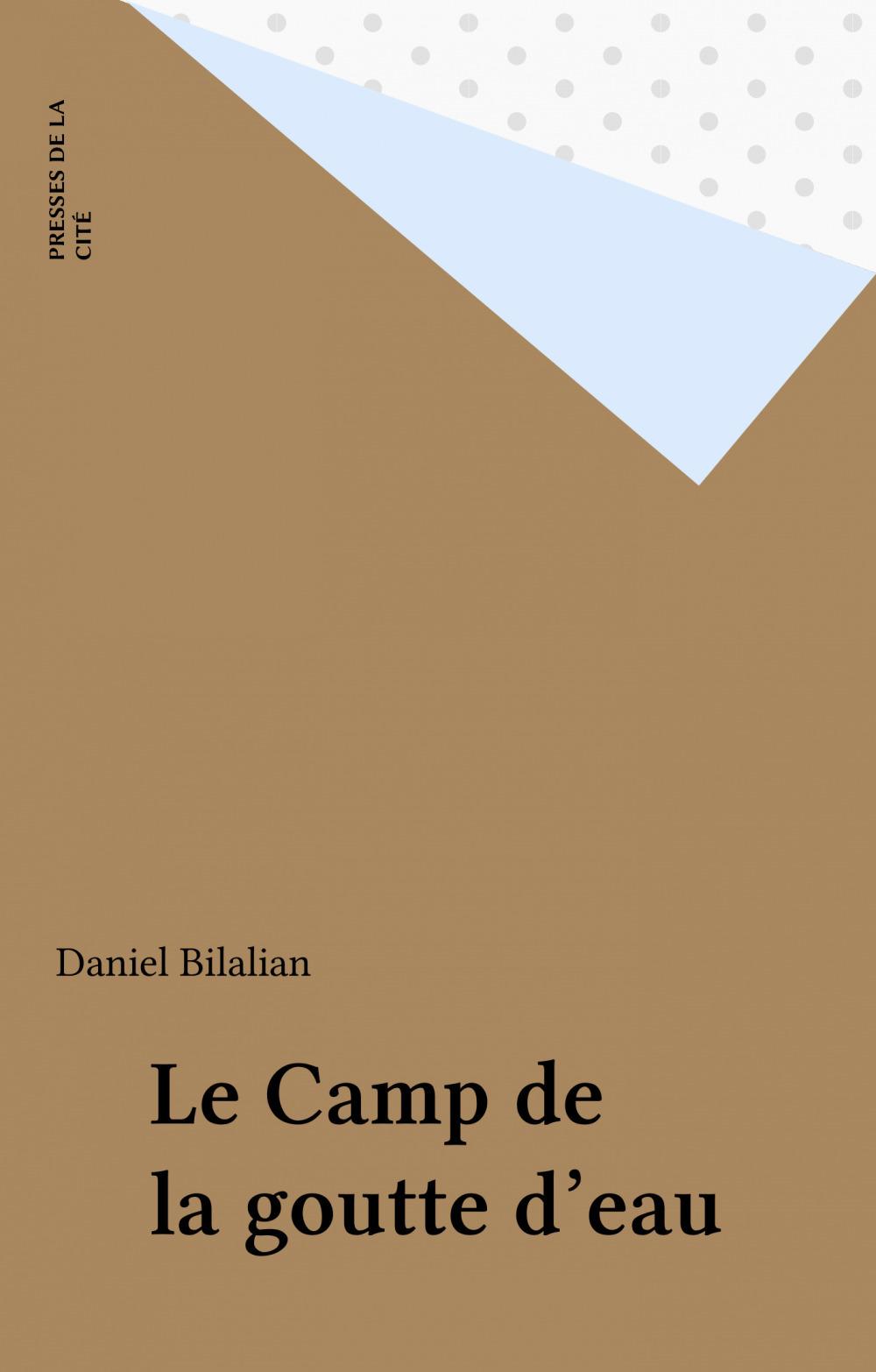 Le Camp de la goutte d'eau  - Daniel Bilalian