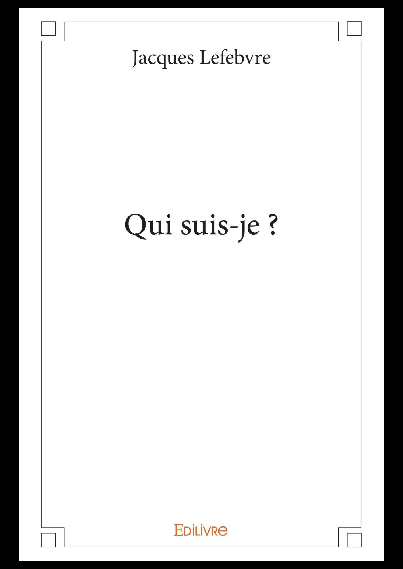 Qui suis-je ?  - Jacques Lefebvre