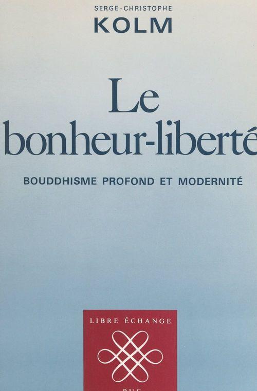 Le bonheur-liberté  - Serge-Christophe Kolm