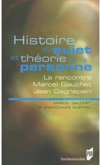 Histoire Du Sujet Et Theorie De La Personne ; La Rencontre Marcel Gauchet, Jean Gagnepain