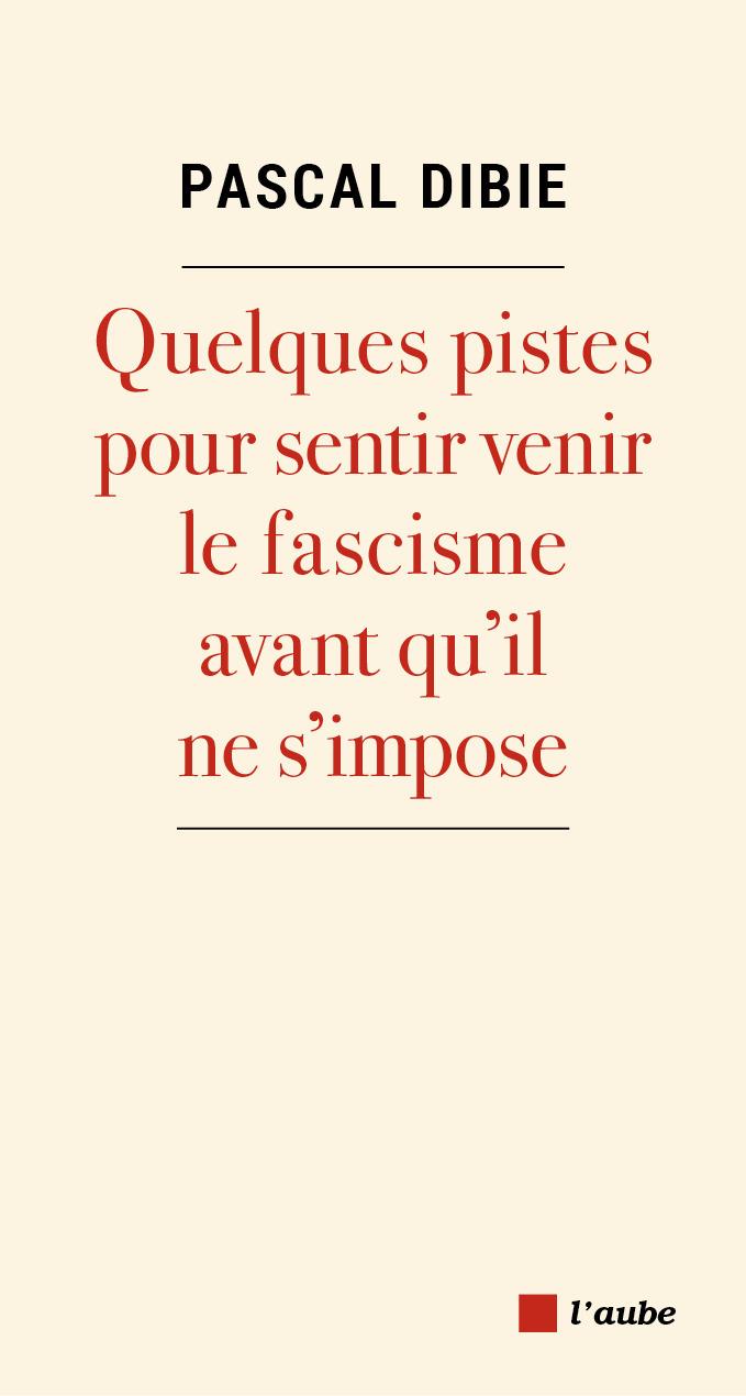 Quelques pistes pour sentir venir le fascisme avant qu'il ne s'impose...