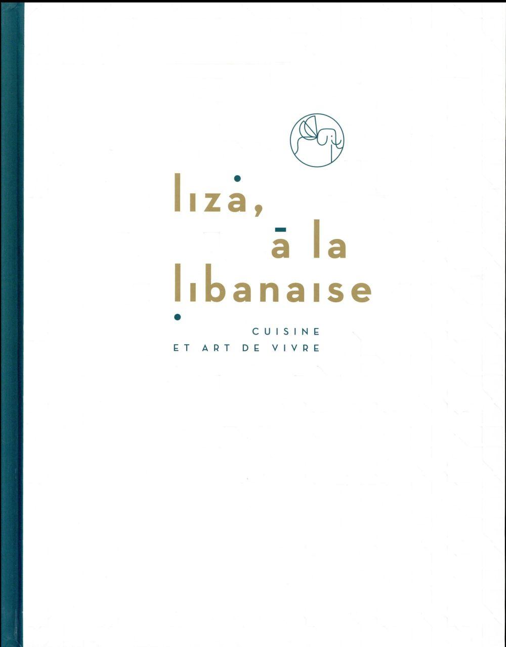 Liza, à la libanaise ; cuisine et art de vivre