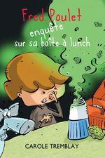 Fred Poulet enquête sur sa boîte à lunch  - Carole Tremblay