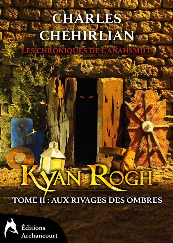 Les chroniques de l'anahsmut ; Kyan Rogh t.2 ; aux rivages des ombres