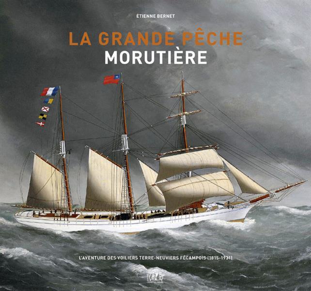 La grande pêche morutière ; l'aventure des voiliers terre-neuviers fécampois (1815-1931)