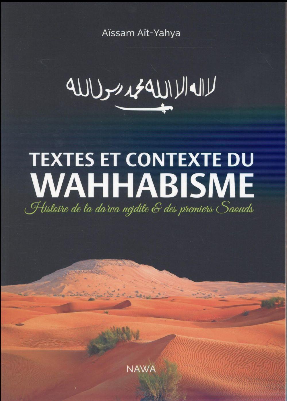 Textes et contexte du Wahhabisme : précis d'Histoire de la da'wanajdite et des premiers Saouds