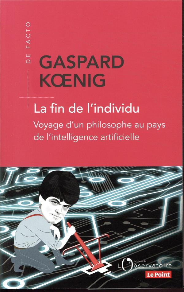La fin de l'individu ; voyage d'un philosophe au pays de l'intelligence artificielle