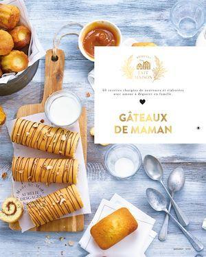 gâteaux de maman : 60 recettes chargées de souvenirs et élaborées avec amour à déguster en famille