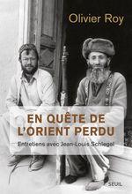 Vente EBooks : En quête de l'Orient perdu. Entretiens avec Jean-Louis Schlegel  - Olivier ROY