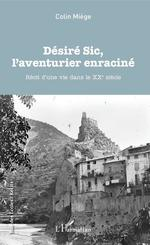 Vente Livre Numérique : Désiré Sic, l'aventurier enraciné  - Colin Miège