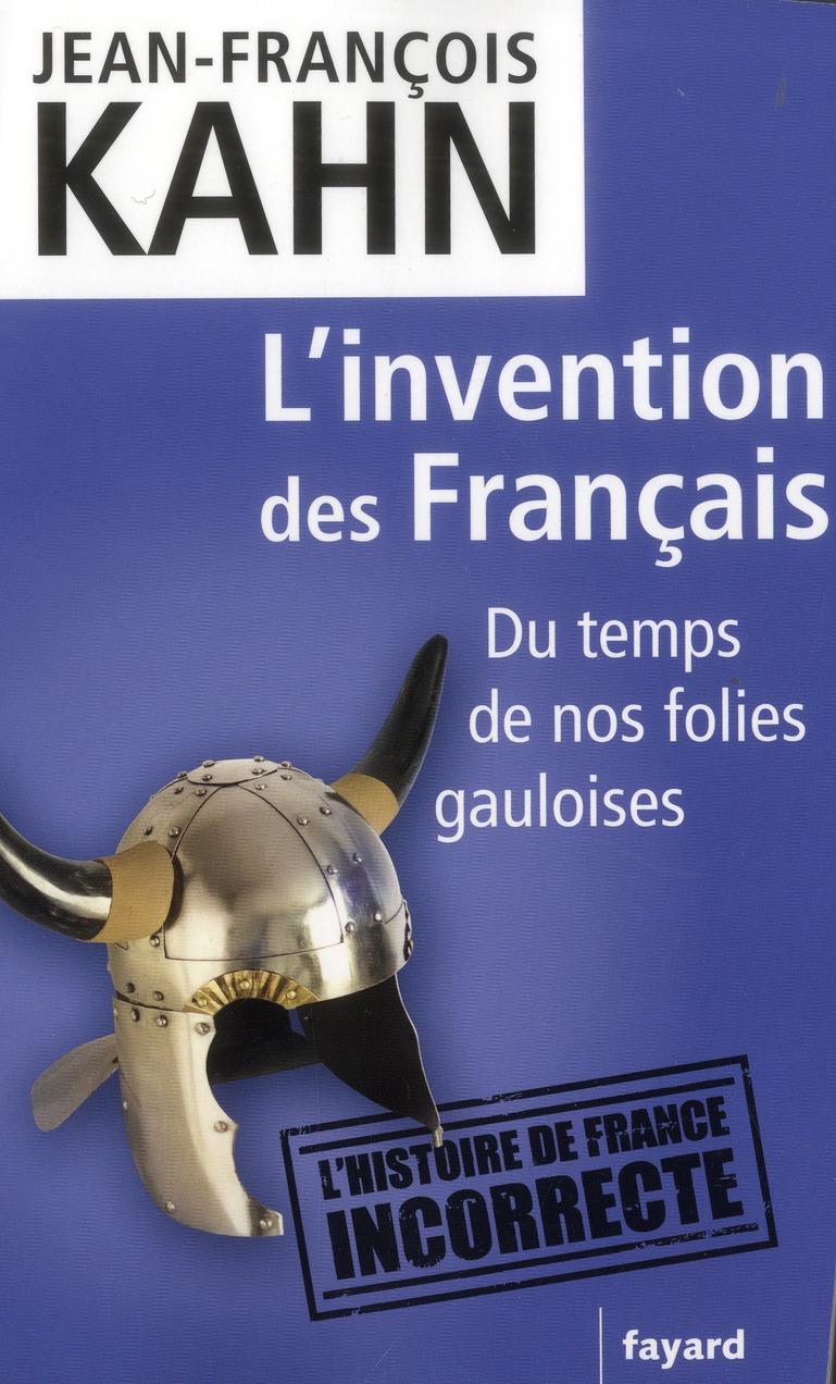 L'Invention Des Francais ; Du Temps De Nos Folies Gauloises