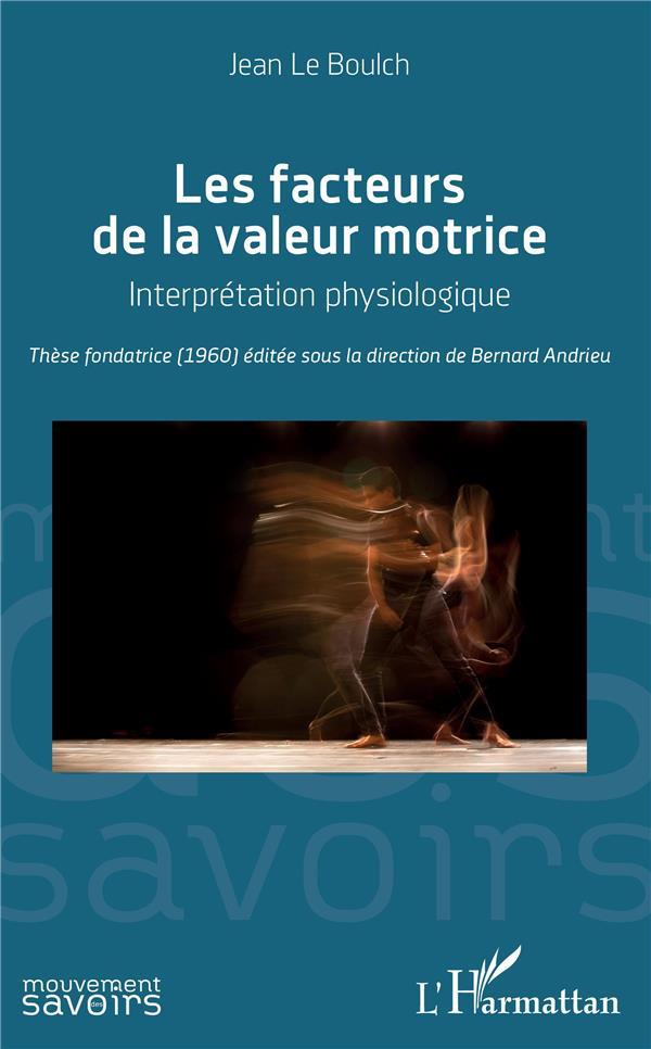 Les facteurs de la valeur motrice ; interprétation physiologique