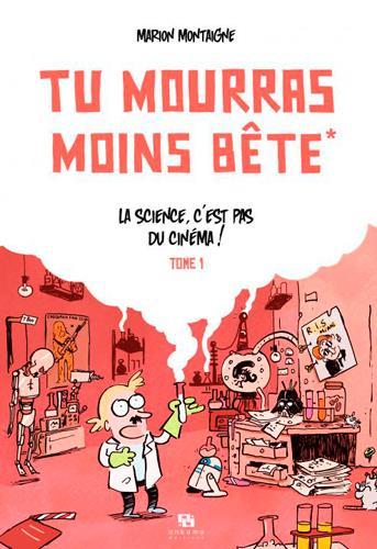 Tu Mourras Moins Bete T.1 ; La Science N'Est Pas Du Cinema