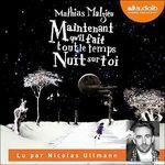 Vente AudioBook : Maintenant qu'il fait tout le temps nuit sur toi  - Mathias Malzieu