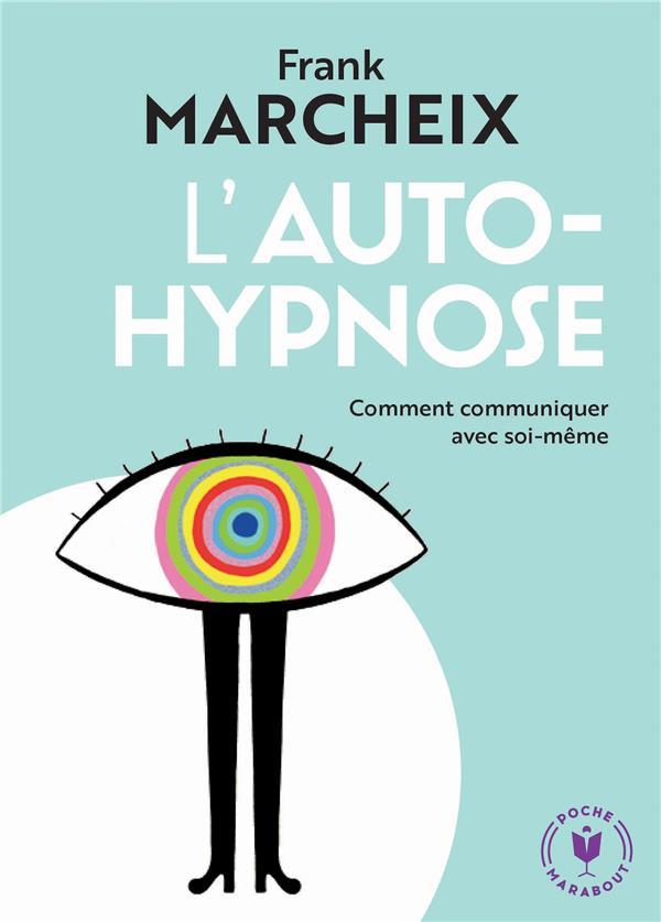 MARCHEIX, FRANCK - L'AUTO-HYPNOSE  -  COMMENT COMMUNIQUER AVEC SOI-MEME
