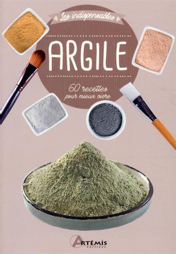 Argile ; 60 recettes pour mieux vivre